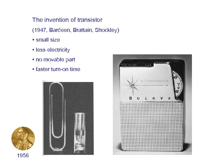 The invention of transistor (1947, Bardeen, Brattain, Shockley) • small size • less electricity