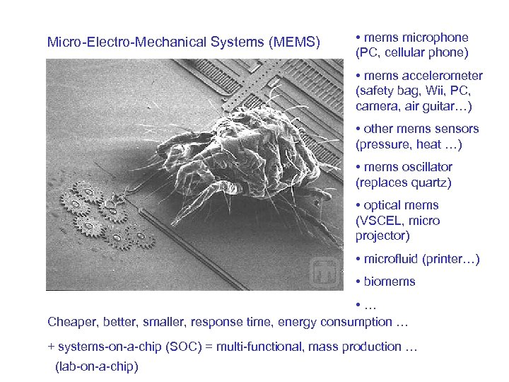 Micro-Electro-Mechanical Systems (MEMS) • mems microphone (PC, cellular phone) • mems accelerometer (safety bag,