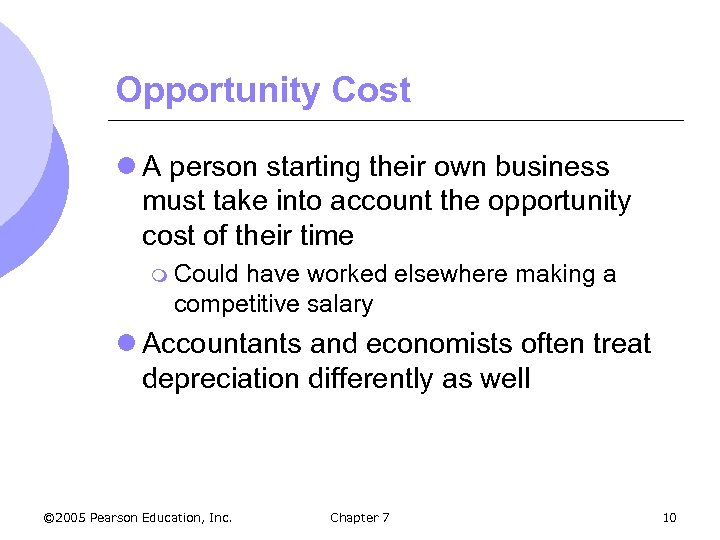 Opportunity Cost l A person starting their own business must take into account the