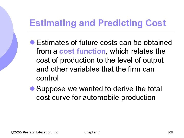 Estimating and Predicting Cost l Estimates of future costs can be obtained from a