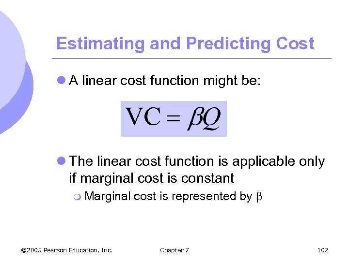 Estimating and Predicting Cost l A linear cost function might be: l The linear