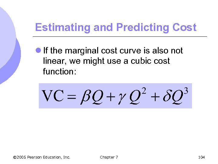 Estimating and Predicting Cost l If the marginal cost curve is also not linear,