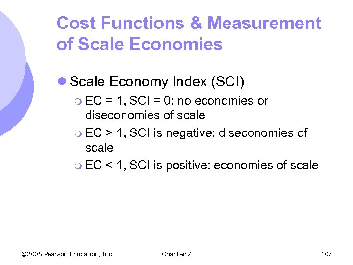 Cost Functions & Measurement of Scale Economies l Scale Economy Index (SCI) m EC