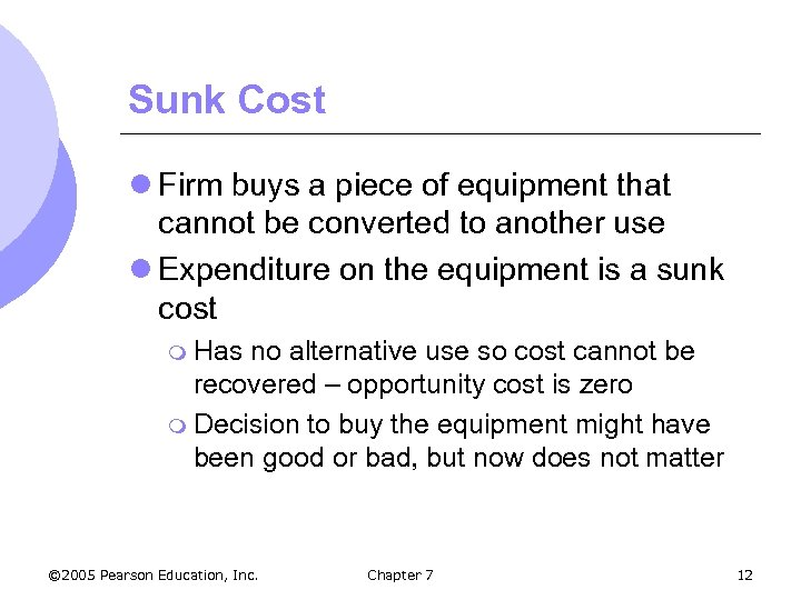 Sunk Cost l Firm buys a piece of equipment that cannot be converted to
