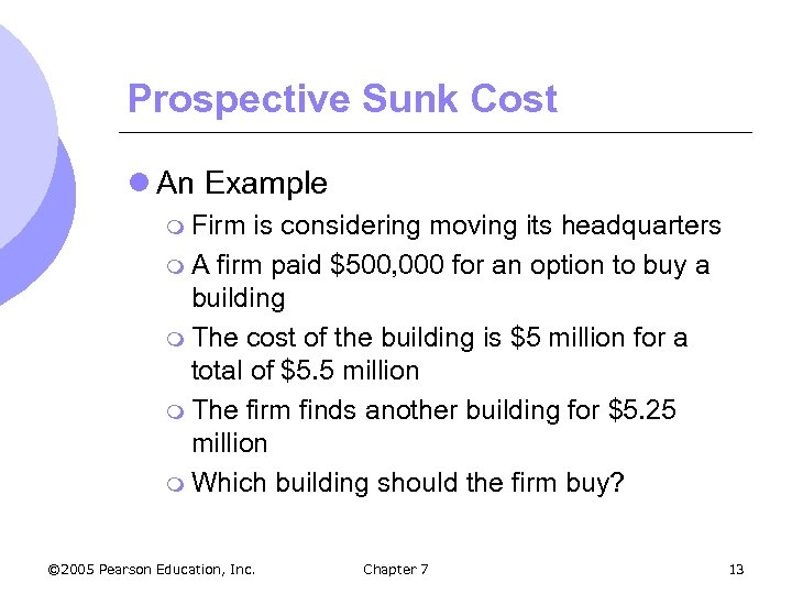Prospective Sunk Cost l An Example m Firm is considering moving its headquarters m