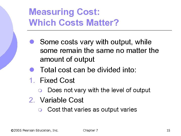 Measuring Cost: Which Costs Matter? l Some costs vary with output, while some remain