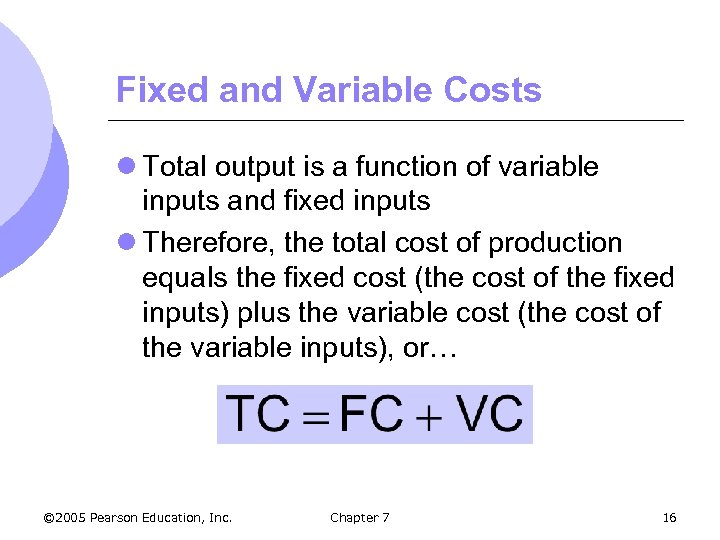 Fixed and Variable Costs l Total output is a function of variable inputs and