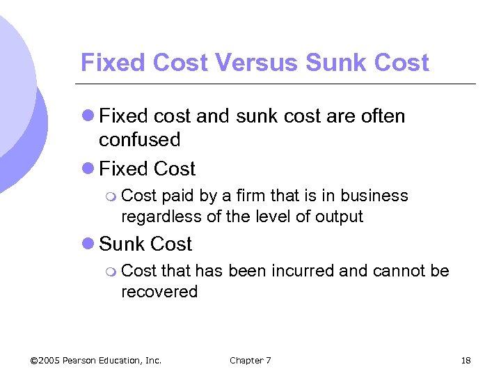 Fixed Cost Versus Sunk Cost l Fixed cost and sunk cost are often confused