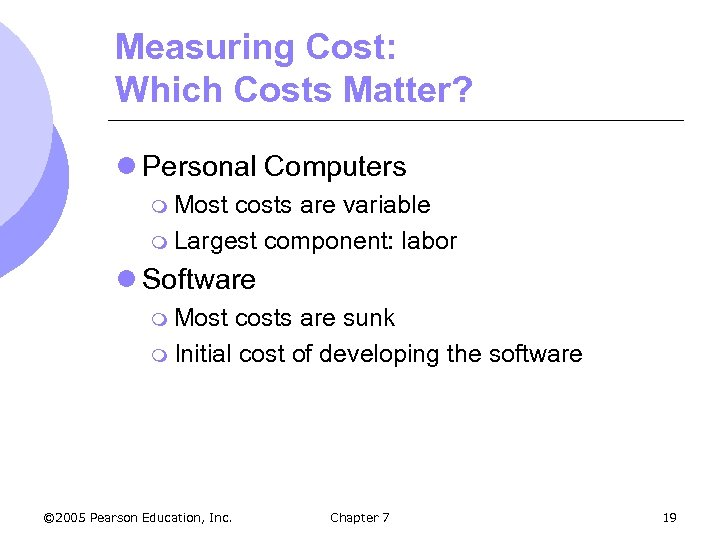 Measuring Cost: Which Costs Matter? l Personal Computers m Most costs are variable m