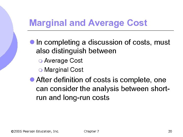 Marginal and Average Cost l In completing a discussion of costs, must also distinguish