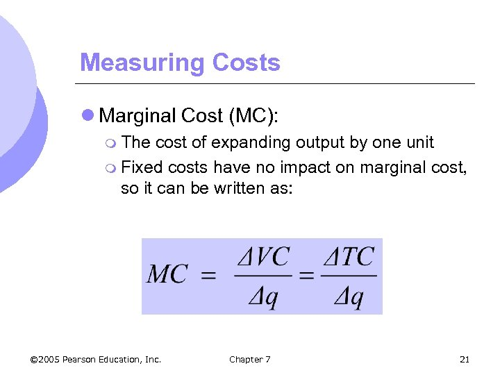 Measuring Costs l Marginal Cost (MC): m The cost of expanding output by one