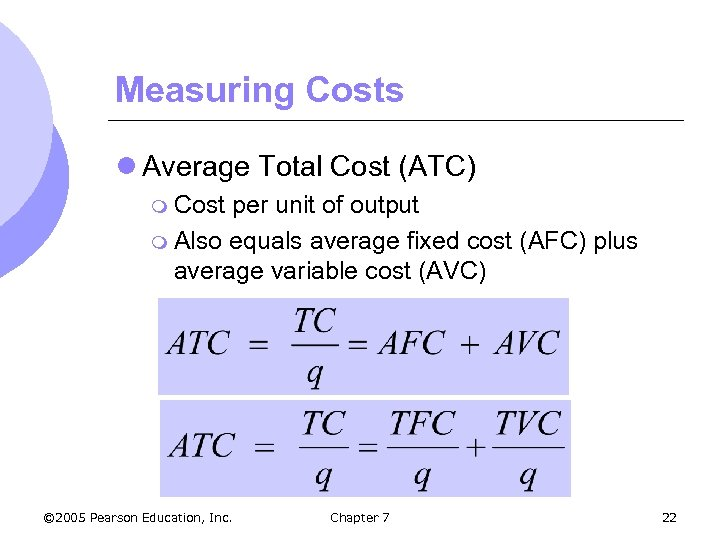 Measuring Costs l Average Total Cost (ATC) m Cost per unit of output m