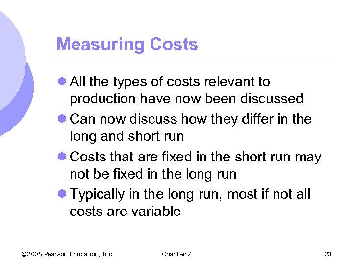 Measuring Costs l All the types of costs relevant to production have now been