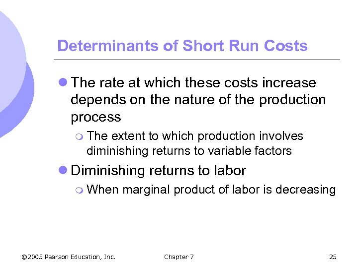 Determinants of Short Run Costs l The rate at which these costs increase depends