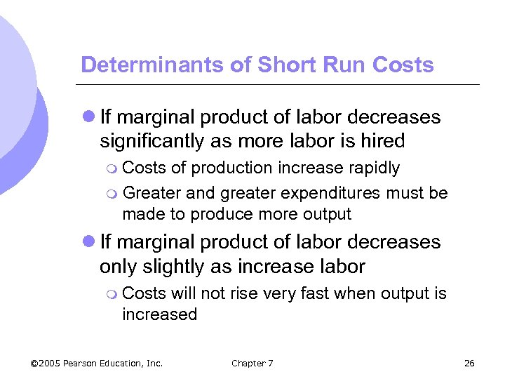 Determinants of Short Run Costs l If marginal product of labor decreases significantly as