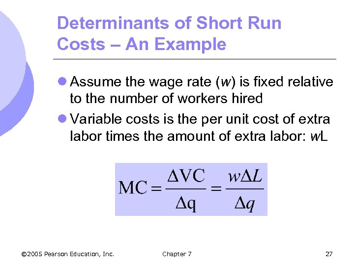 Determinants of Short Run Costs – An Example l Assume the wage rate (w)