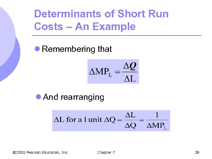 Determinants of Short Run Costs – An Example l Remembering that l And rearranging