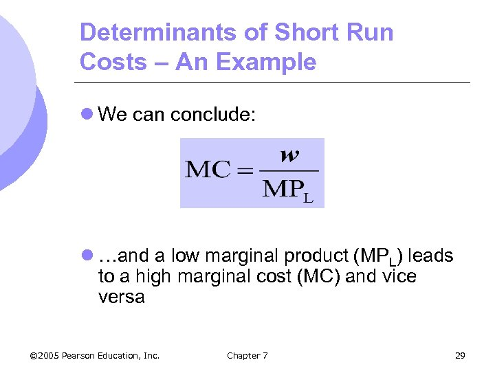 Determinants of Short Run Costs – An Example l We can conclude: l …and