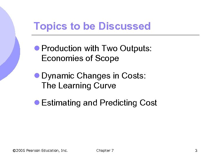 Topics to be Discussed l Production with Two Outputs: Economies of Scope l Dynamic