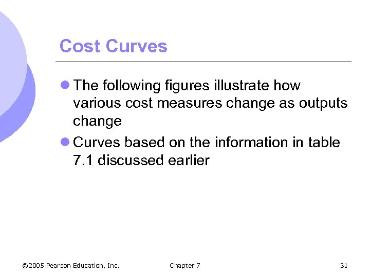 Cost Curves l The following figures illustrate how various cost measures change as outputs