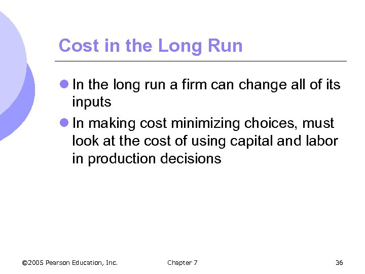 Cost in the Long Run l In the long run a firm can change