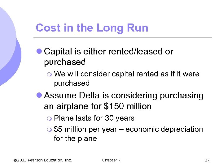 Cost in the Long Run l Capital is either rented/leased or purchased m We