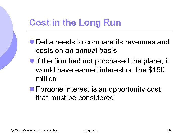 Cost in the Long Run l Delta needs to compare its revenues and costs