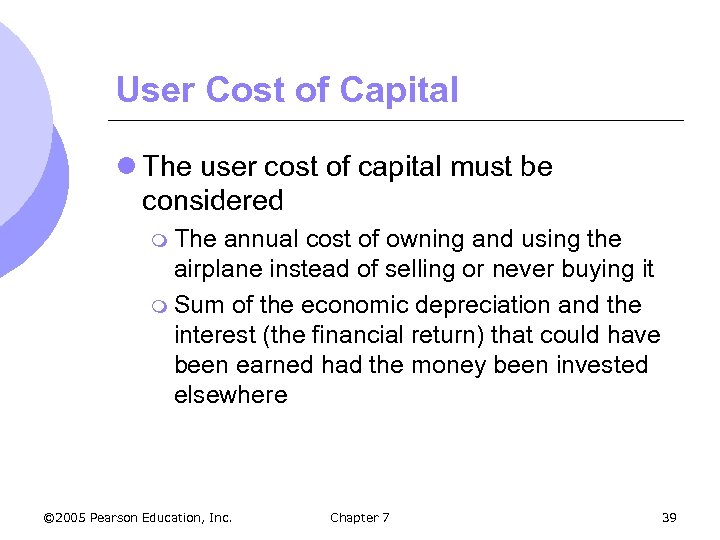 User Cost of Capital l The user cost of capital must be considered m