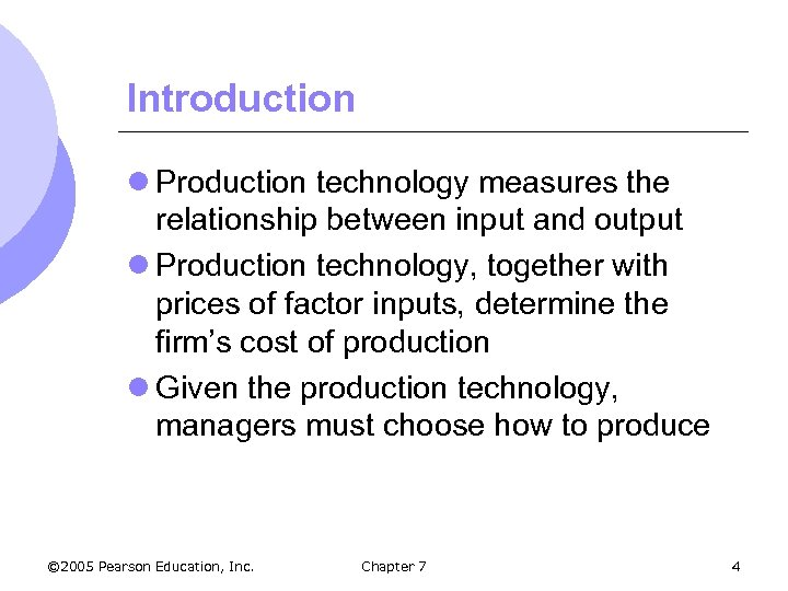 Introduction l Production technology measures the relationship between input and output l Production technology,