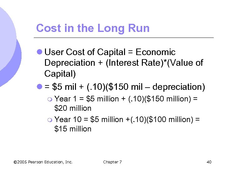 Cost in the Long Run l User Cost of Capital = Economic Depreciation +