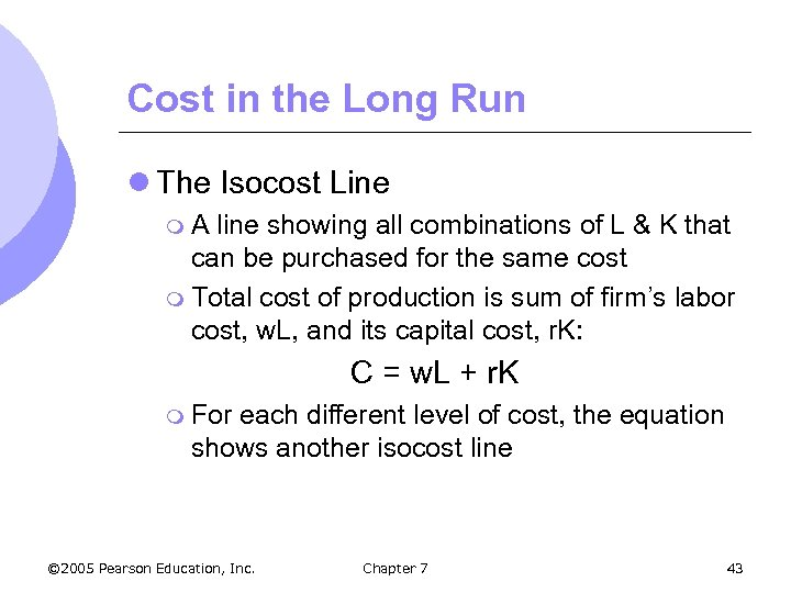 Cost in the Long Run l The Isocost Line m. A line showing all