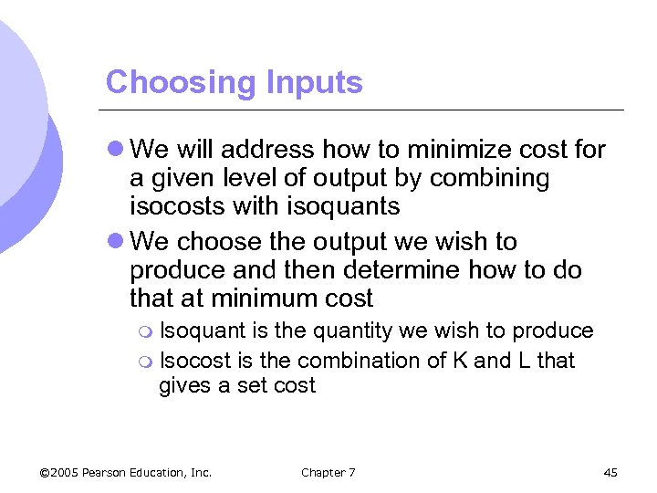 Choosing Inputs l We will address how to minimize cost for a given level