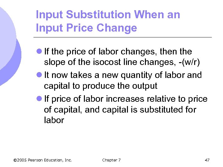 Input Substitution When an Input Price Change l If the price of labor changes,