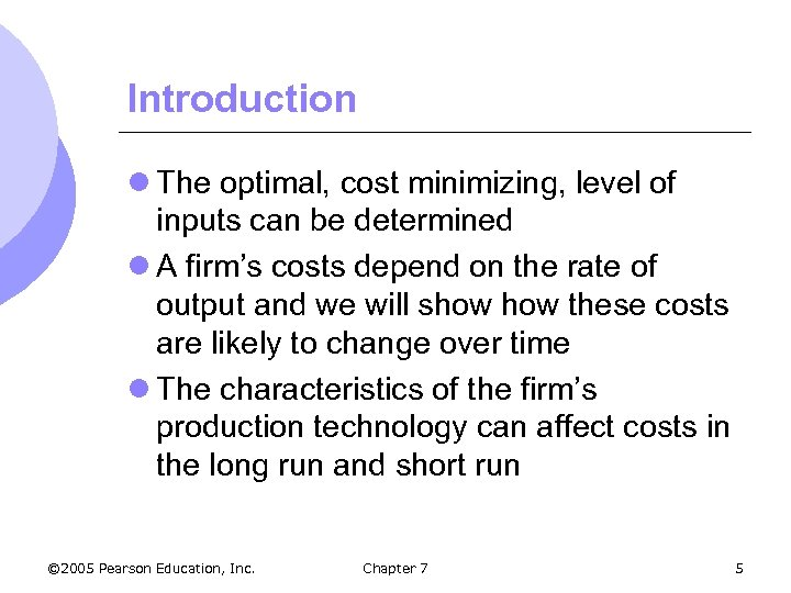 Introduction l The optimal, cost minimizing, level of inputs can be determined l A