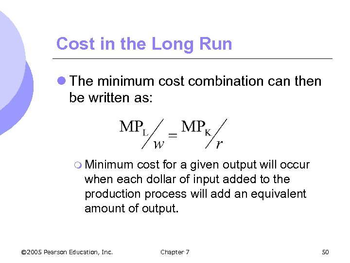 Cost in the Long Run l The minimum cost combination can then be written