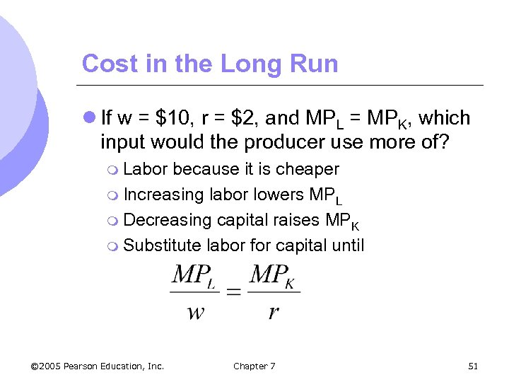 Cost in the Long Run l If w = $10, r = $2, and