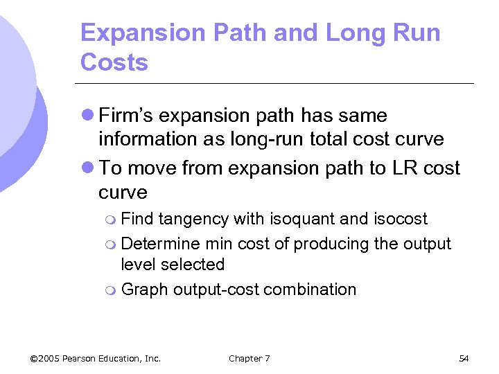 Expansion Path and Long Run Costs l Firm's expansion path has same information as