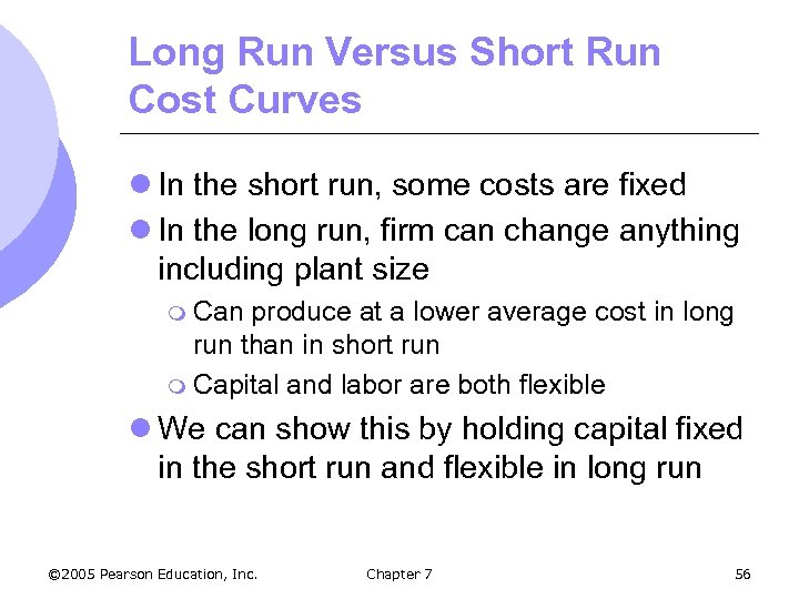 Long Run Versus Short Run Cost Curves l In the short run, some costs