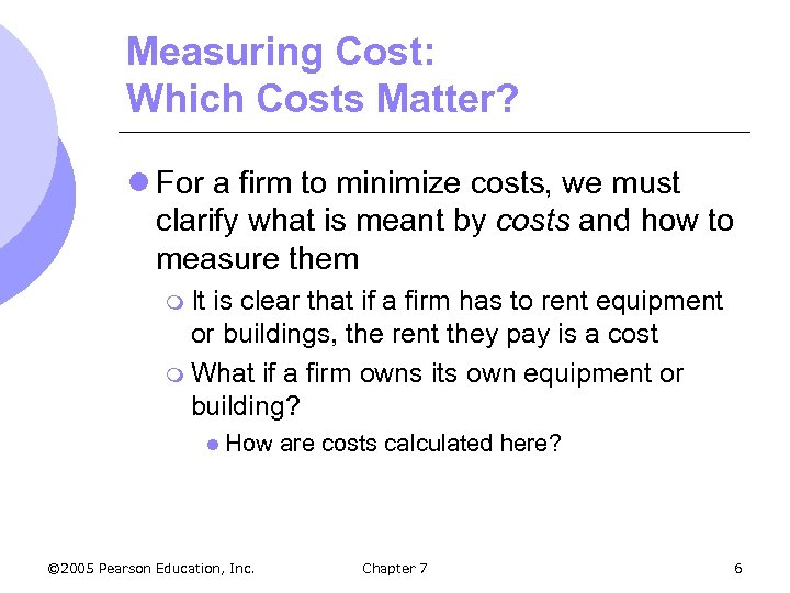 Measuring Cost: Which Costs Matter? l For a firm to minimize costs, we must