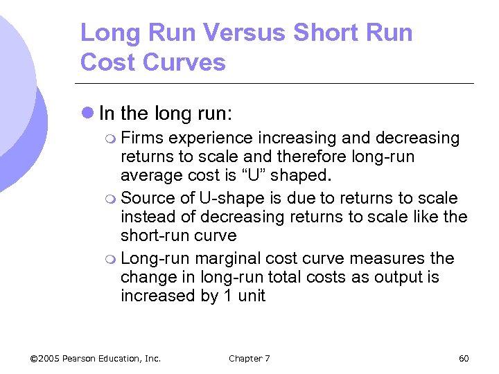 Long Run Versus Short Run Cost Curves l In the long run: m Firms