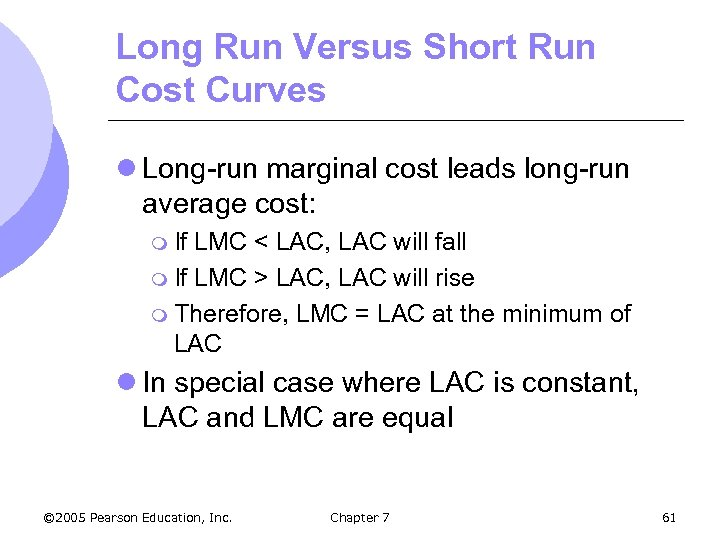 Long Run Versus Short Run Cost Curves l Long-run marginal cost leads long-run average