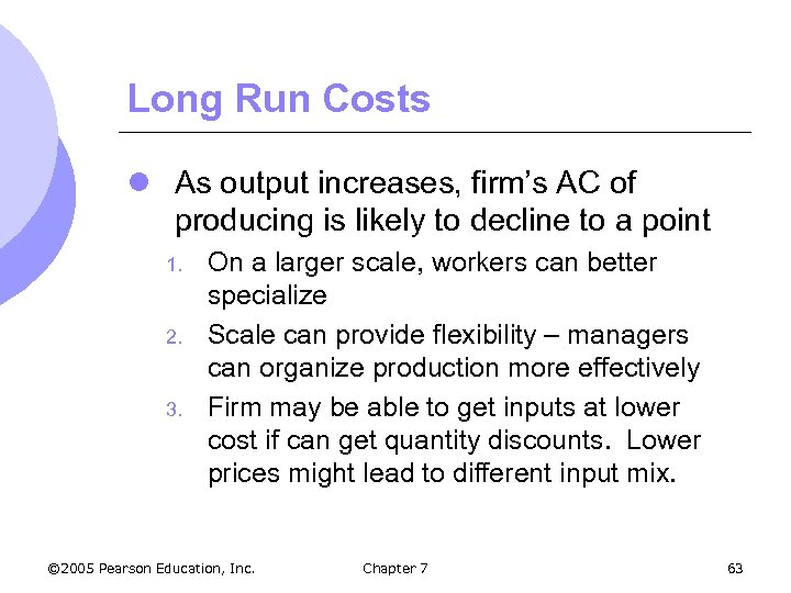 Long Run Costs l As output increases, firm's AC of producing is likely to