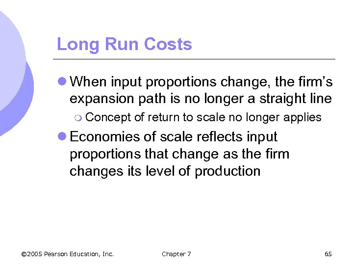 Long Run Costs l When input proportions change, the firm's expansion path is no