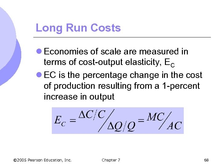 Long Run Costs l Economies of scale are measured in terms of cost-output elasticity,