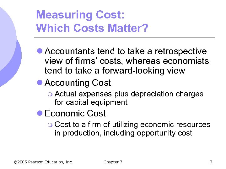 Measuring Cost: Which Costs Matter? l Accountants tend to take a retrospective view of