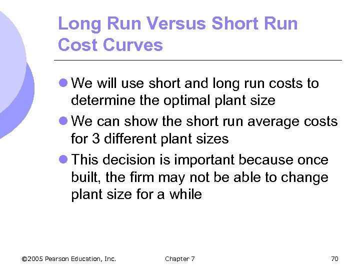 Long Run Versus Short Run Cost Curves l We will use short and long