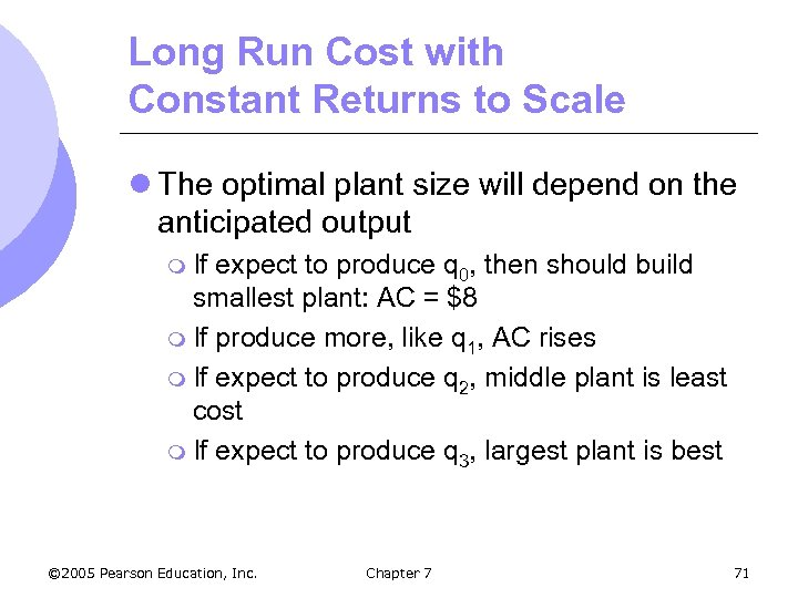 Long Run Cost with Constant Returns to Scale l The optimal plant size will