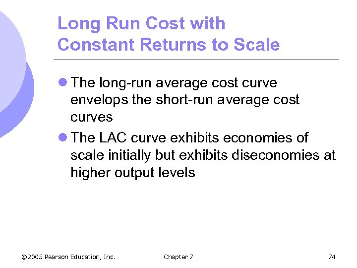Long Run Cost with Constant Returns to Scale l The long-run average cost curve