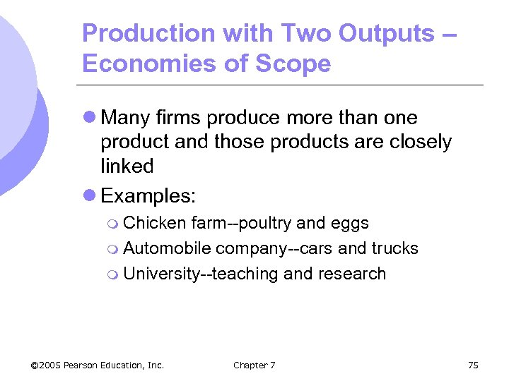 Production with Two Outputs – Economies of Scope l Many firms produce more than