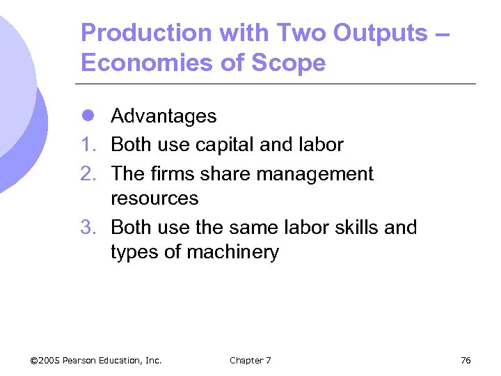 Production with Two Outputs – Economies of Scope l Advantages 1. Both use capital